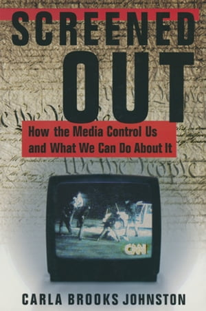 Screened Out: How the Media Control Us and What We Can Do About it How the Media Control Us and What We Can Do About it