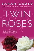 Twin Roses: A Beau Rivage Short Story by Sarah  Cross