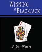 Winning at Blackjack! by W. Scott Warner