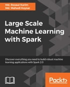 Large Scale Machine Learning with Spark by Md. Rezaul Karim