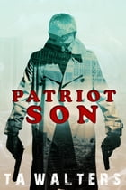 Patriot Son: Battlefront America Book 1, #1 by T.A. Walters