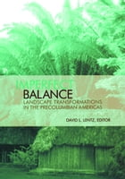 Imperfect Balance: Landscape Transformations in the Pre-Columbian Americas by David L. Lentz