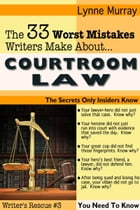 The 33 Worst Mistakes Writers Make About Courtroom Law by Lynne Murray
