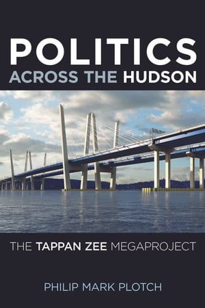 Politics Across the Hudson The Tappan Zee Megaproject