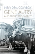 New Deal Cowboy: Gene Autry and Public Diplomacy by Michael Duchemin