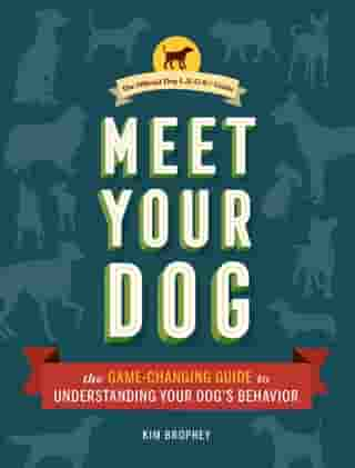 Meet Your Dog: The Game-Changing Guide to Understanding Your Dog's Behavior by Kim Brophey, CDBC, BA