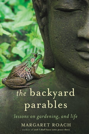 The Backyard Parables Lessons on Gardening,  and Life