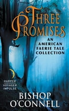Three Promises: An American Faerie Tale Collection by Bishop O'Connell