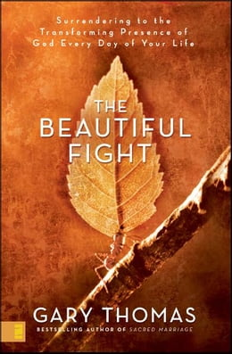 Book The Beautiful Fight: Surrendering to the Transforming Presence of God Every Day of Your Life by Gary L. Thomas