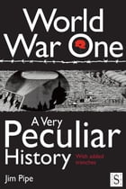 World War One, A Very Peculiar History by Jim Pipe