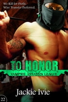 To Honor: Vampire Assassin League, #22 by Jackie Ivie