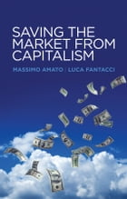 Saving the Market from Capitalism: Ideas for an Alternative Finance