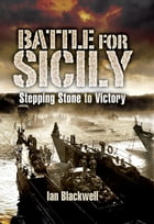 Battle for Sicily: Stepping Stone to Victory by Ian  Blackwell