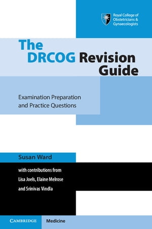 The DRCOG Revision Guide Examination Preparation and Practice Questions