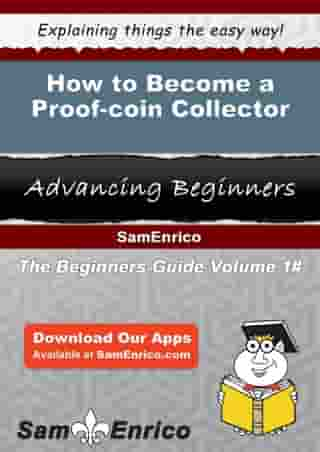 How to Become a Proof-coin Collector: How to Become a Proof-coin Collector by Shanita Hawley