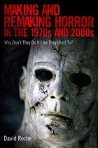 Making and Remaking Horror in the 1970s and 2000s: Why Don't They Do It Like They Used To? by David Roche