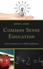Common Sense Education: From Common Core to ESSA and Beyond by Zarra III PhD