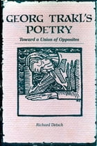 Georg Trakl's Poetry: Toward a Union of Opposites by Richard Detsch