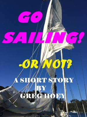 Go Sailing! Or Not? by Greg Hoey