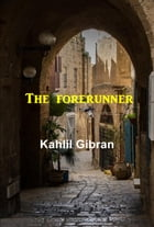 The Forerunner by Kahlil Gibran