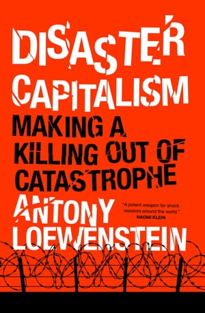 Disaster Capitalism Making a Killing out of Catastrophe