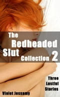The Redheaded Slut Collection 2: Three Lustful Stories 3102aae2-105c-4fef-abfe-13c9d26e2341