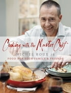 Cooking with The Master Chef: Food For Your Family & Friends by Michel Roux Jr.