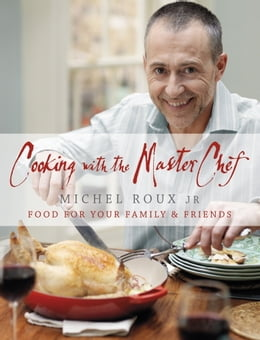 Book Cooking with The Master Chef: Food For Your Family & Friends by Michel Roux Jr.