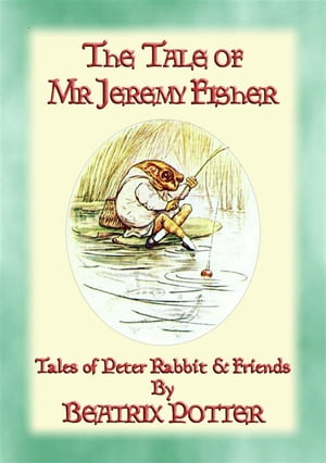 THE TALE OF MR JEREMY FISHER - Book 08 in the Tales of Peter Rabbit & Friends: Book 08 in the Tales of Peter Rabbit & Friends by Written and Illustrated By Beatrix Potter
