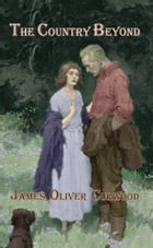 The Country Beyond by James Oliver Curwood