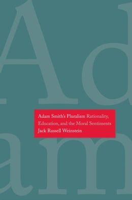 Book Adam Smith's Pluralism: Rationality, Education, and the Moral Sentiments by Jack Russell Weinstein