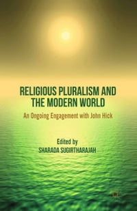 Religious Pluralism and the Modern World: An Ongoing Engagement with John Hick