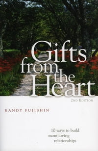 Gifts from the Heart: 10 Ways to Build More Loving Relationships
