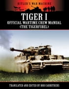 Tiger 1: The Official Wartime Crew Manual by Bob Carruthers