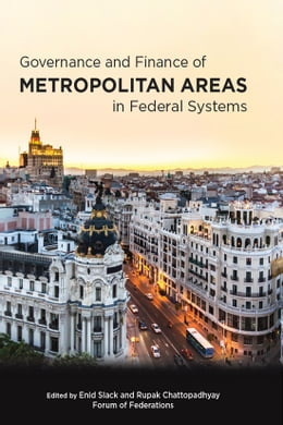 Book Governance and Finance of Metropolitan Areas in Federal Systems by Enid Slack, Rupak Chattopadhyay