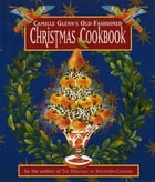 Camille Glenn's Old-Fashioned Christmas Cookbook Cover Image