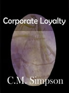Corporate Loyalty: A short story from An Anthology of Pseudo-Science by C.M. Simpson