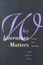 Why Literature Matters in the 21st Century by Dean Mark William Roche