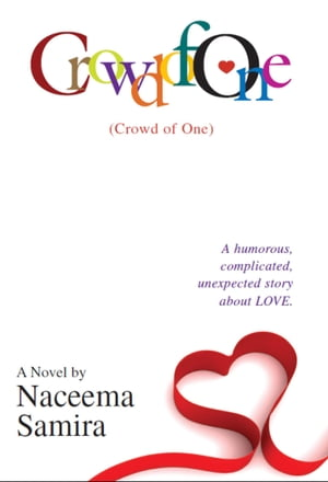 Crowd of One: A Humorous, Complicated, Unexpected Story About Love.