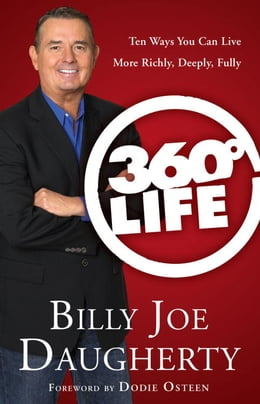 Book 360-Degree Life: Ten Ways You Can Live More Richly, Deeply, Fully by Billy Joe Daugherty