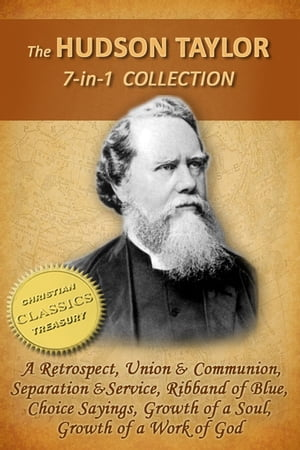 The HUDSON TAYLOR Collection,  7-in-1 [Illustrated] A Retrospect,  Union and Communion,  Separation and Service,  Ribband of Blue,  Taylor in Early Years,