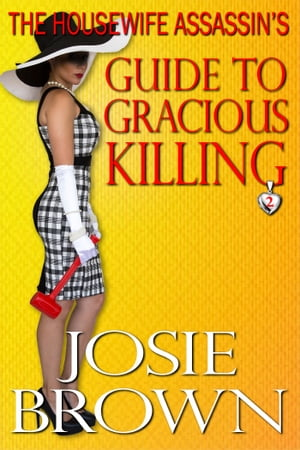 The Housewife Assassin's Guide to Gracious Killing Book 2 - The Housewife Assassin Series