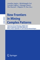 New Frontiers in Mining Complex Patterns: Third International Workshop, NFMCP 2014, Held in…