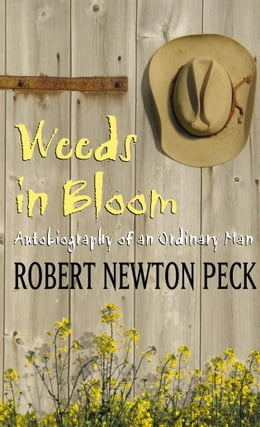 Book Weeds in Bloom: Autobiography of an Ordinary Man by Robert Newton Peck