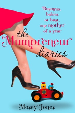 Book The Mumpreneur Diaries: Business, Babies or Bust - One Mother of a Year by Mosey Jones