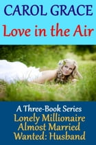 Love In The Air (Boxed Set) by Carol Grace