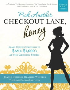 Pick Another Checkout Lane, Honey: Learn Coupon Strategies to Save $1000s at the Grocery Store…