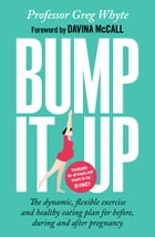 Bump It Up: The Dynamic, Flexible Exercise and Healthy Eating Plan For Before, During and After…