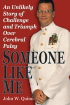 Someone Like Me: An Unlikely Story of Challenge and Triumph Over Cerebral Palsy by John W. Quinn