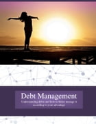 DEBT MANAGEMENT: Understanding debts and how to better manage it to your advantage by DARYL FRANCIS LLANZA